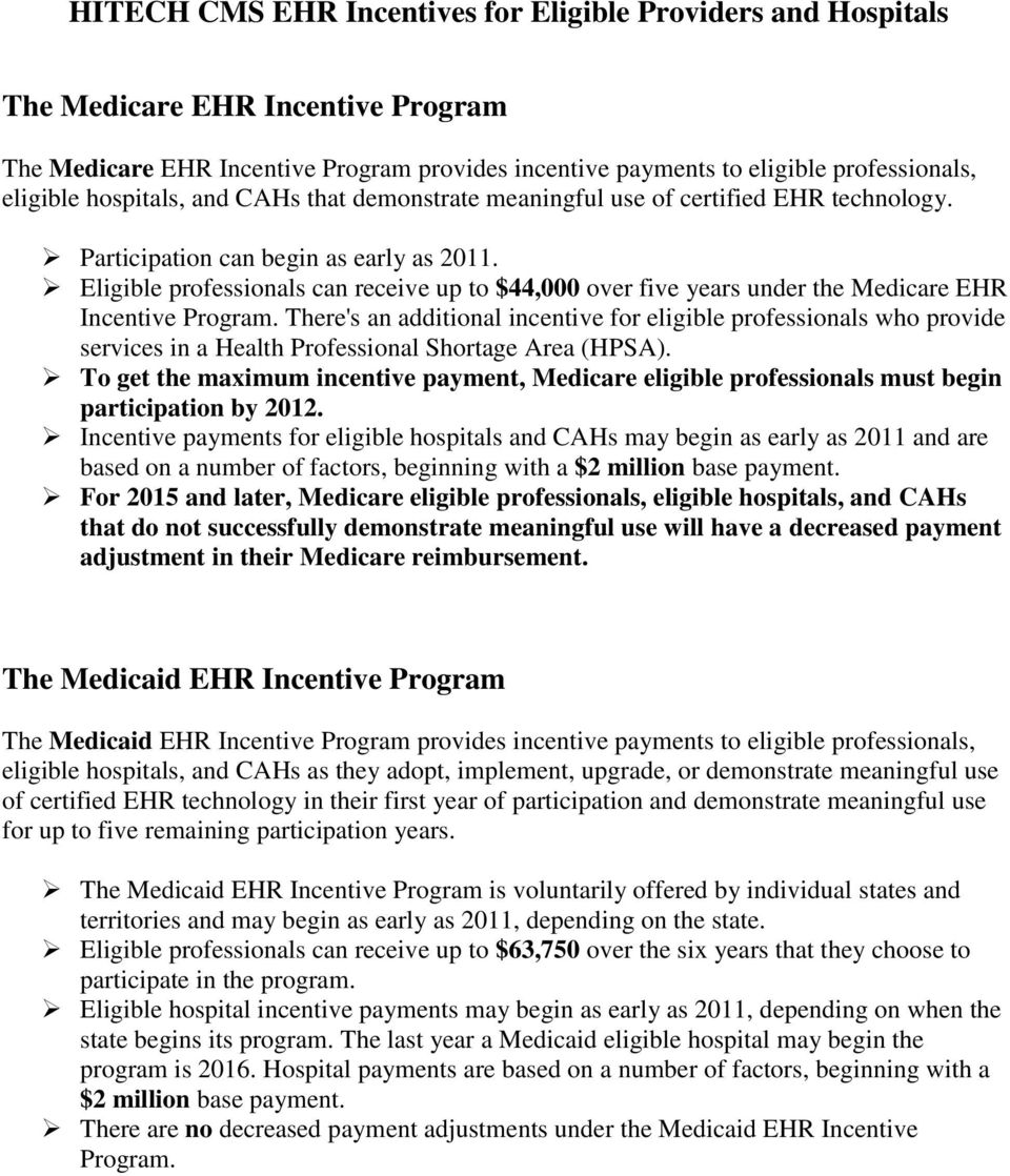 Eligible professionals can receive up to $44,000 over five years under the Medicare EHR Incentive Program.