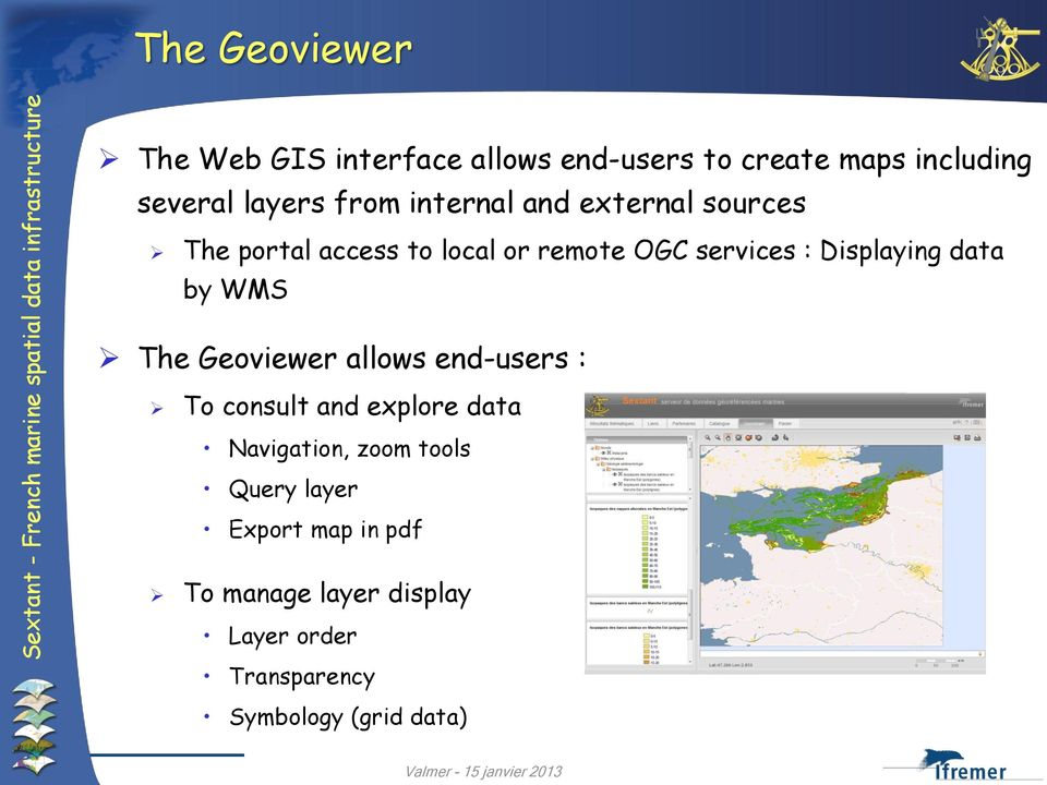 Displaying data by WMS The Geoviewer allows end-users : To consult and explore data Navigation,