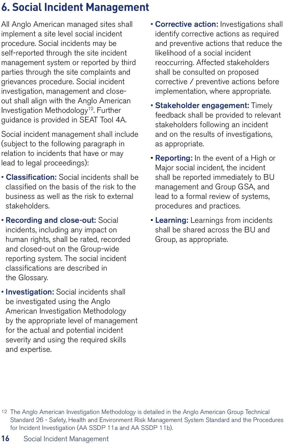 Social incident investigation, management and closeout shall align with the Anglo American Investigation Methodology 12. Further guidance is provided in SEAT Tool 4A.