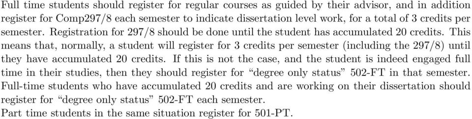This means that, normally, a student will register for 3 credits per semester (including the 297/8) until they have accumulated 20 credits.