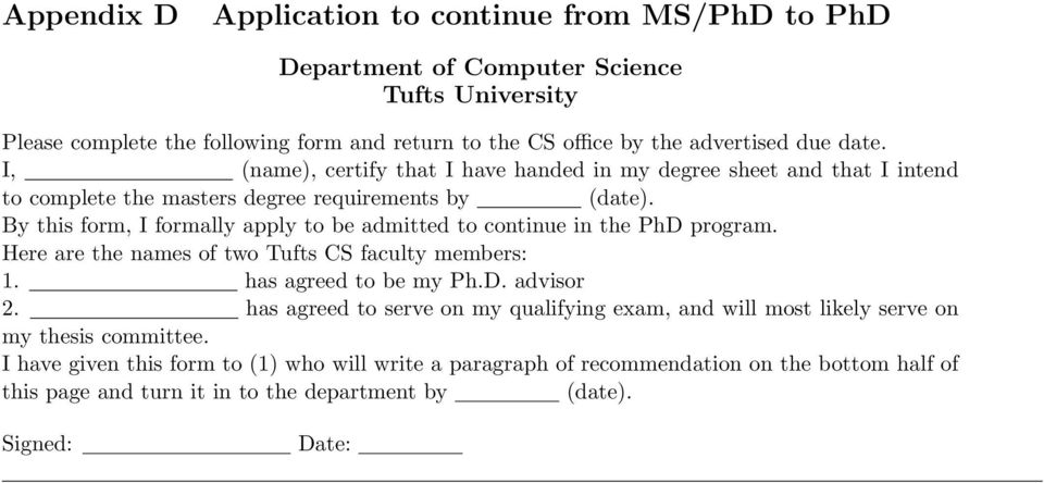 By this form, I formally apply to be admitted to continue in the PhD program. Here are the names of two Tufts CS faculty members: 1. has agreed to be my Ph.D. advisor 2.