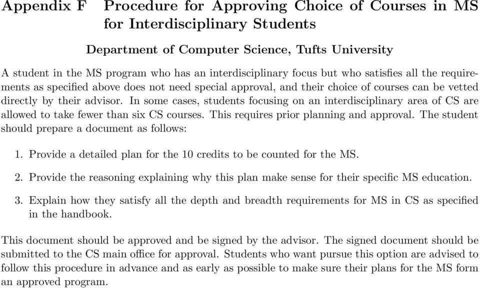 In some cases, students focusing on an interdisciplinary area of CS are allowed to take fewer than six CS courses. This requires prior planning and approval.
