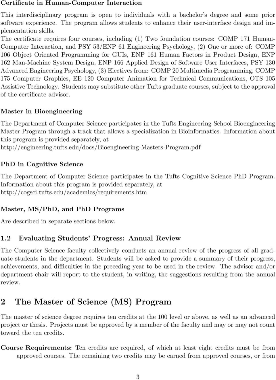 The certificate requires four courses, including (1) Two foundation courses: COMP 171 Human- Computer Interaction, and PSY 53/ENP 61 Engineering Psychology, (2) One or more of: COMP 106 Object
