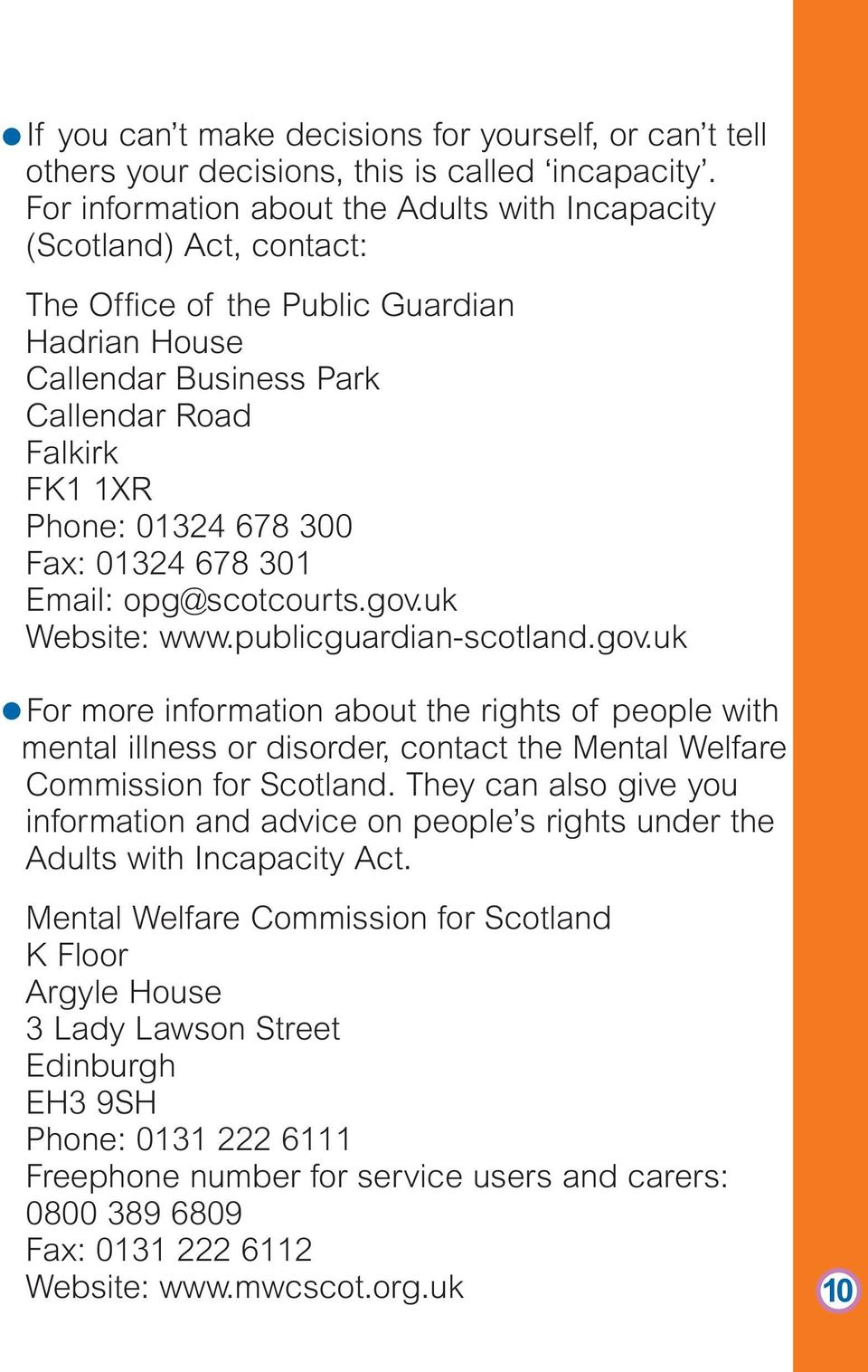 Fax: 01324 678 301 Email: opg@scotcourts.gov.uk Website: www.publicguardian-scotland.gov.uk For more information about the rights of people with mental illness or disorder, contact the Mental Welfare Commission for Scotland.