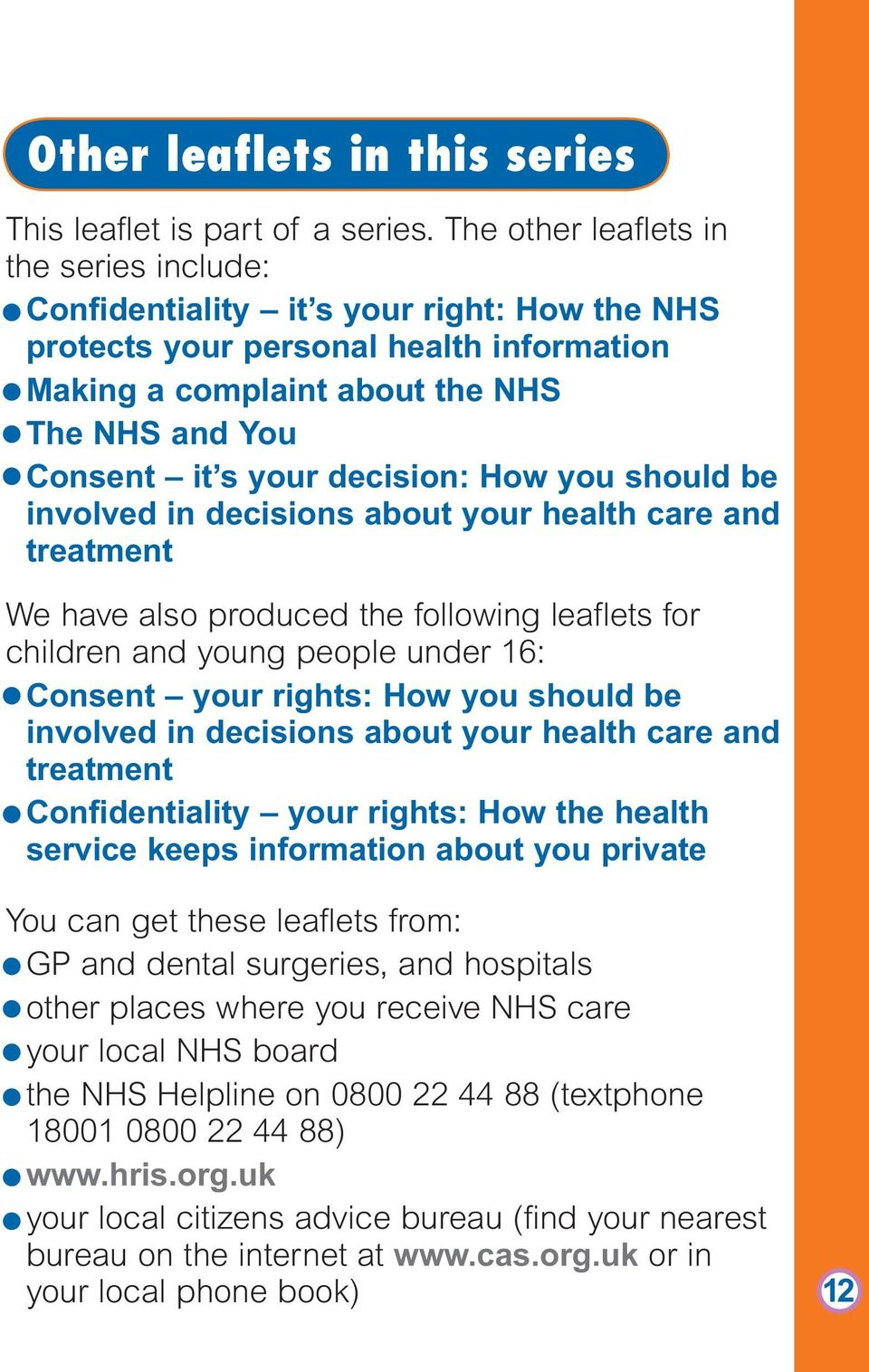 decision: How you should be involved in decisions about your health care and treatment We have also produced the following leaflets for children and young people under 16: Consent your rights: How