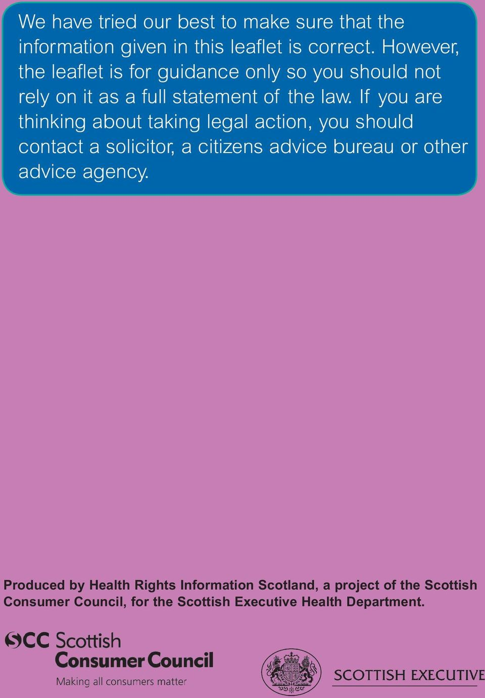 If you are thinking about taking legal action, you should contact a solicitor, a citizens advice bureau or other