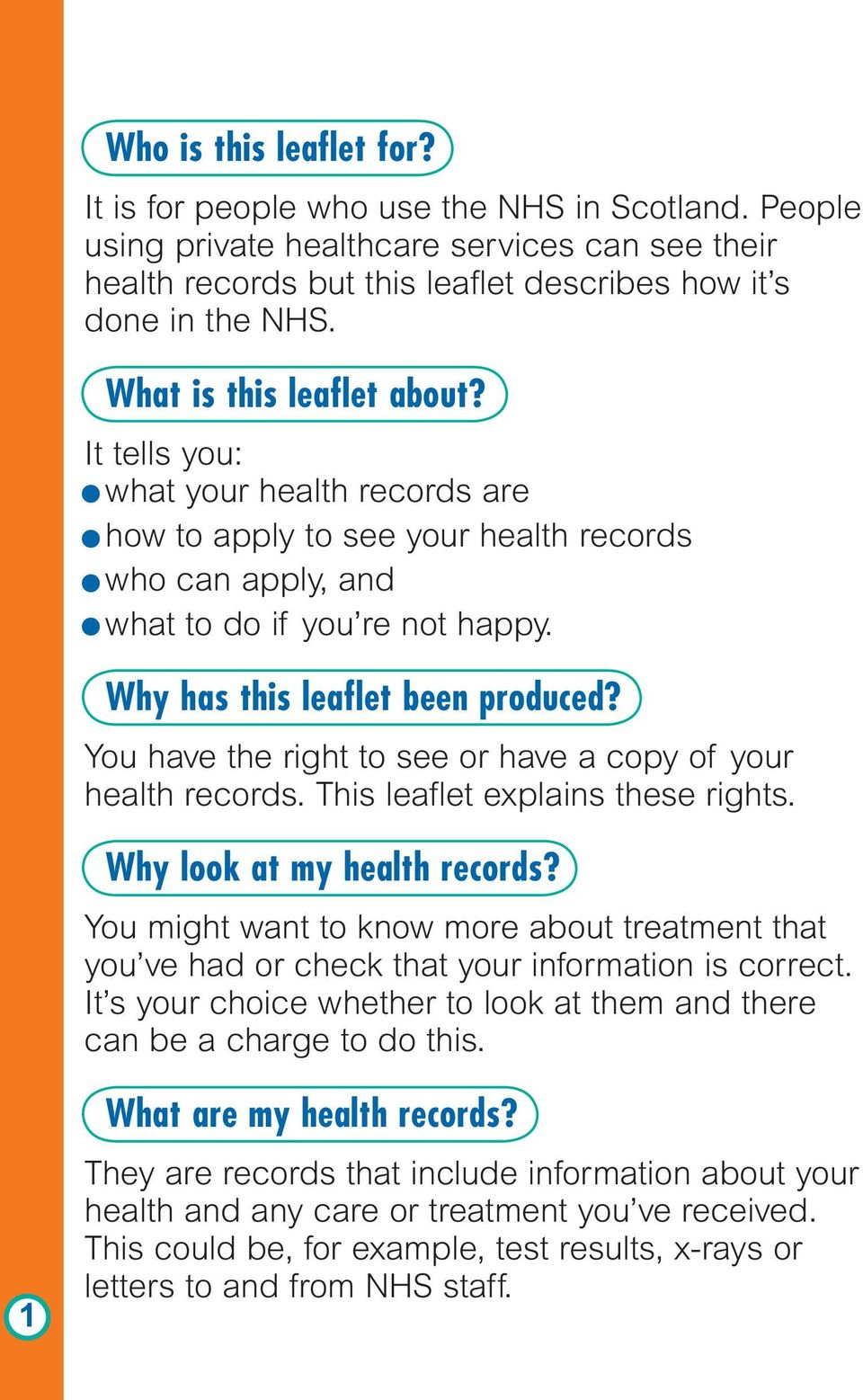 You have the right to see or have a copy of your health records. This leaflet explains these rights. Why look at my health records?