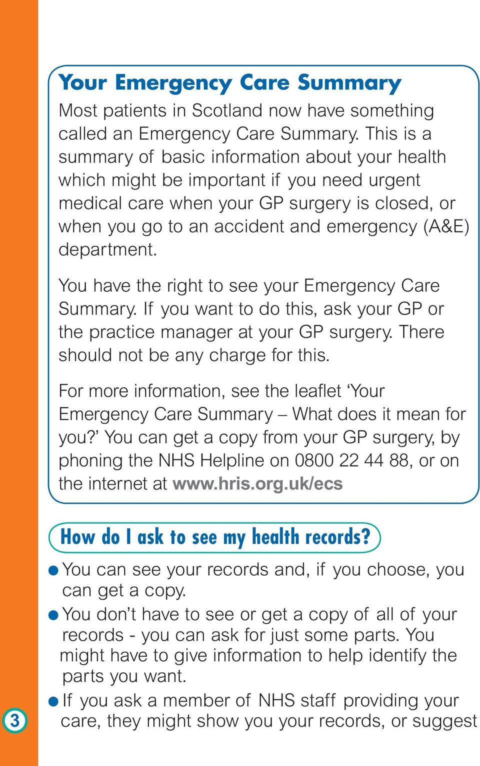 department. You have the right to see your Emergency Care Summary. If you want to do this, ask your GP or the practice manager at your GP surgery. There should not be any charge for this.