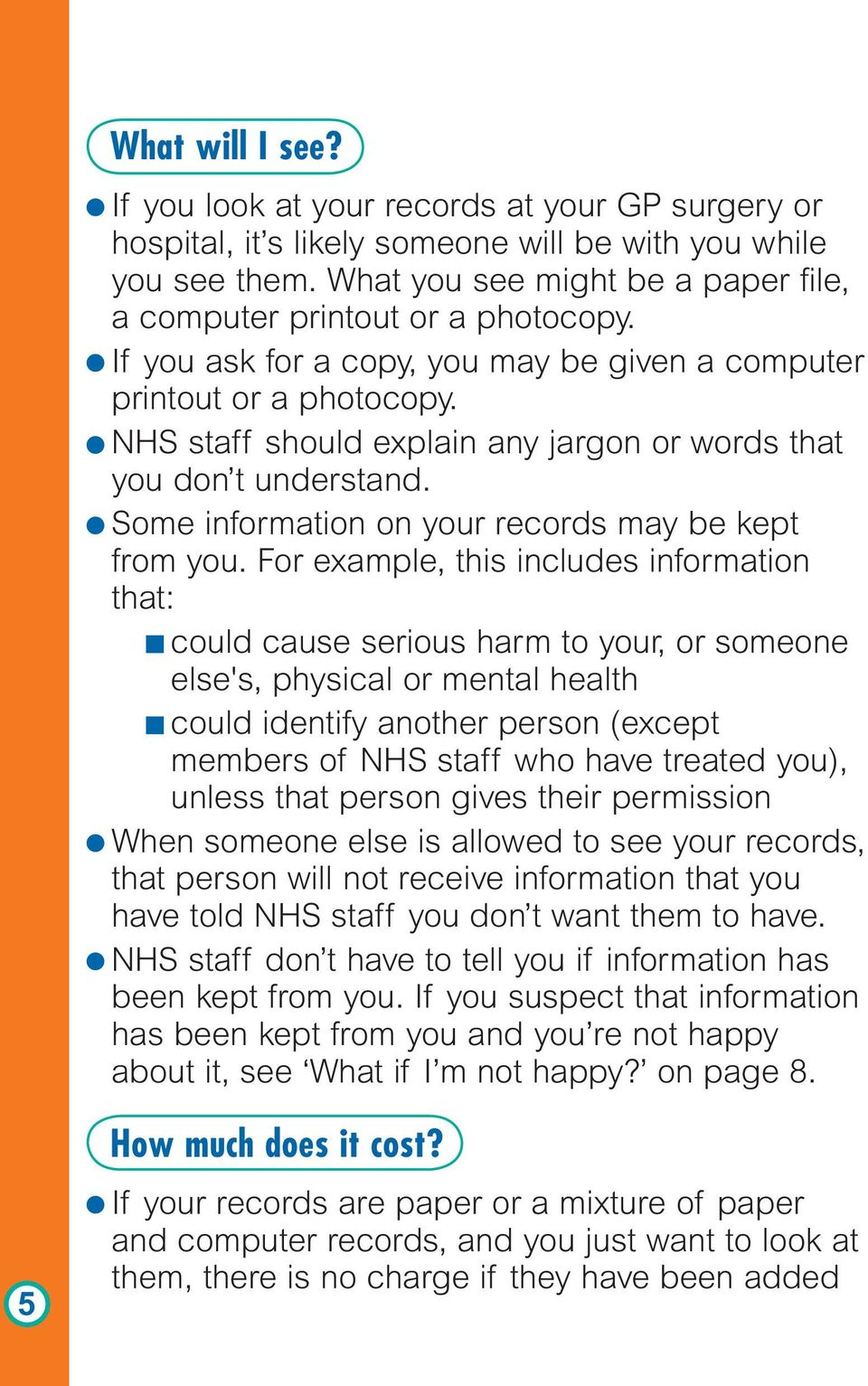 NHS staff should explain any jargon or words that you don t understand. Some information on your records may be kept from you.