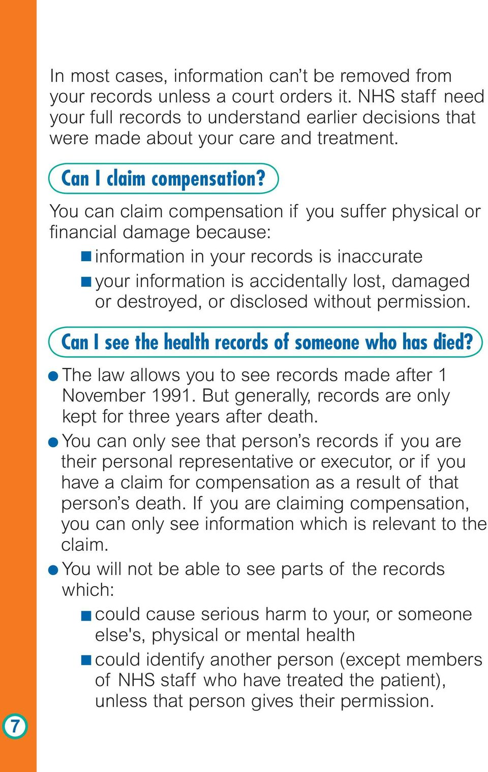 You can claim compensation if you suffer physical or financial damage because: information in your records is inaccurate your information is accidentally lost, damaged or destroyed, or disclosed