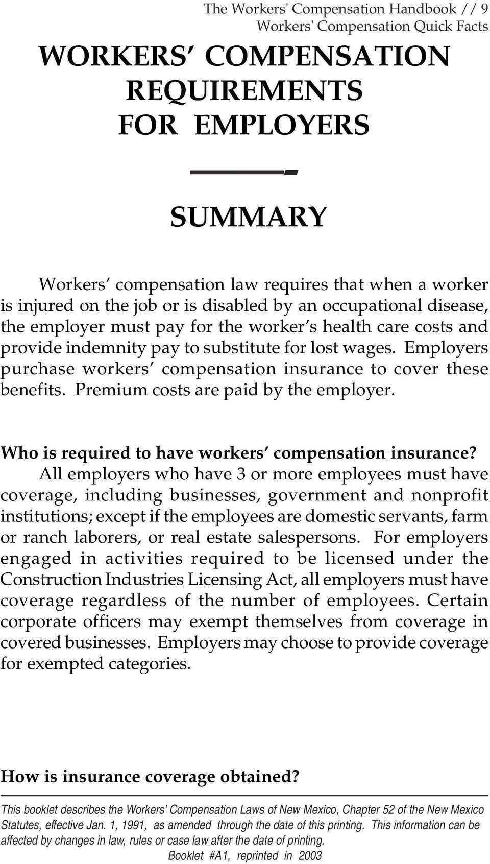 Employers purchase workers compensation insurance to cover these benefits. Premium costs are paid by the employer. Who is required to have workers compensation insurance?