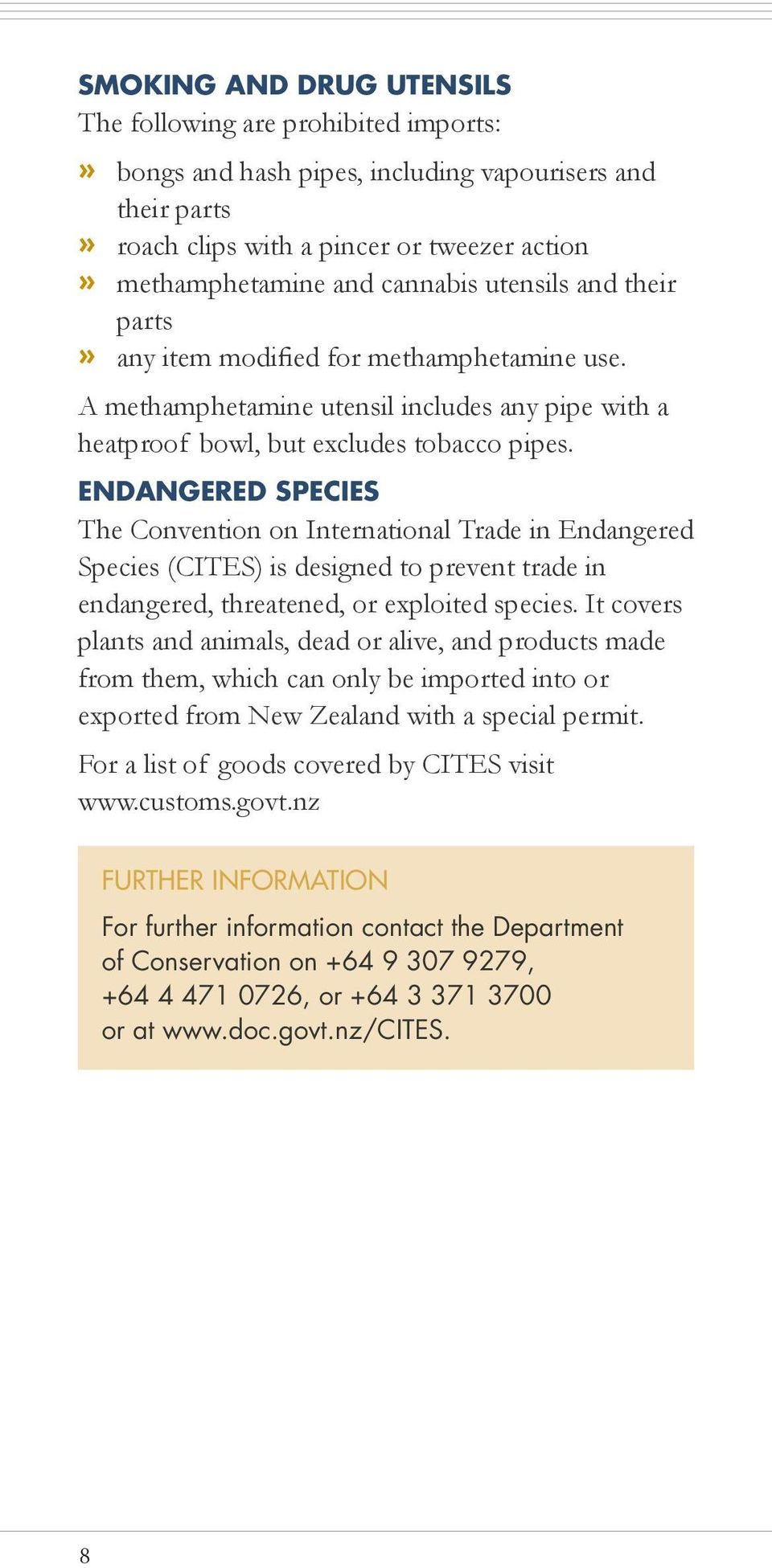 ENDANGERED SPECIES The Convention on International Trade in Endangered Species (CITES) is designed to prevent trade in endangered, threatened, or exploited species.