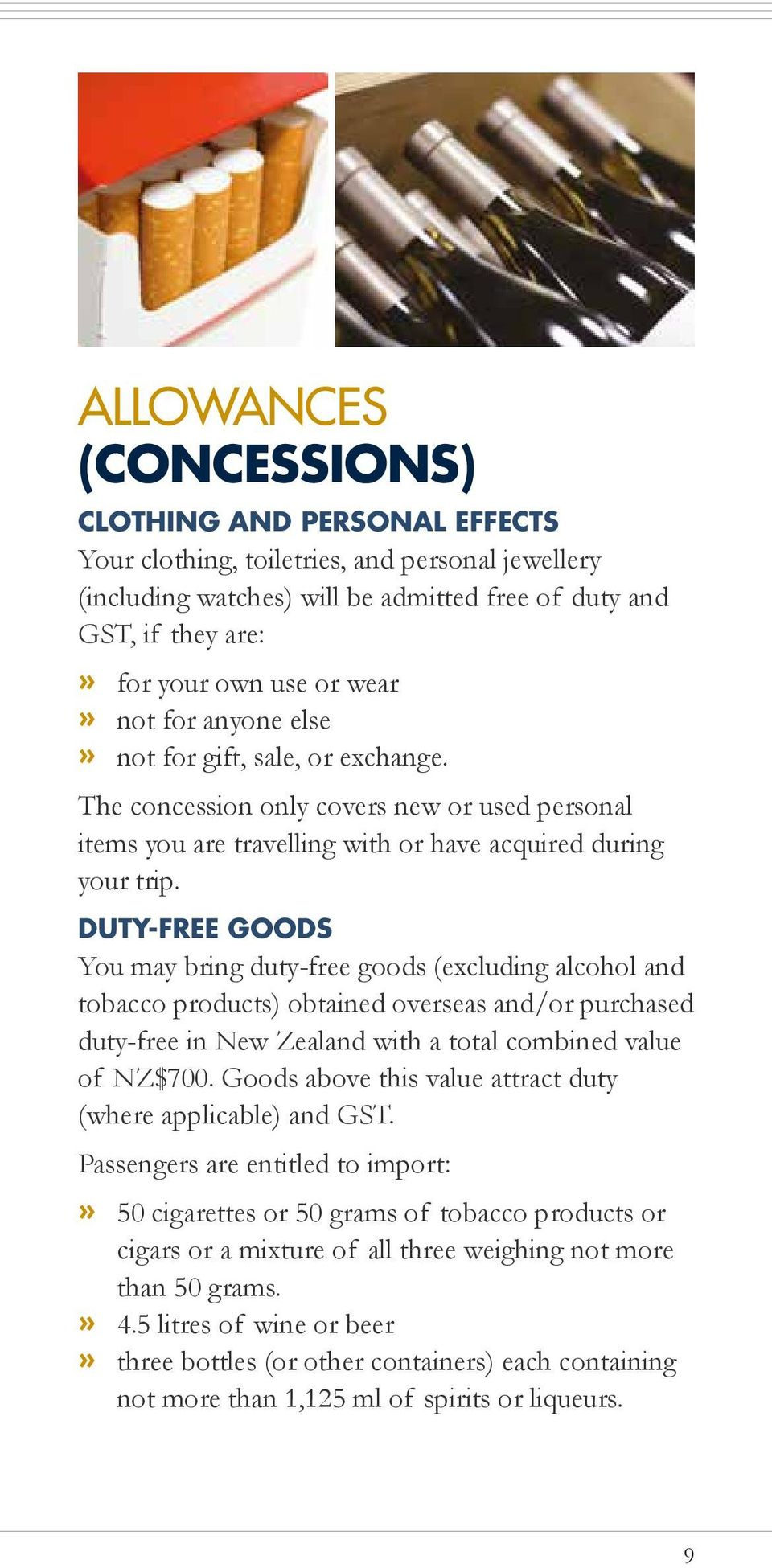 DUTY-FREE GOODS You may bring duty-free goods (excluding alcohol and tobacco products) obtained overseas and/or purchased duty-free in New Zealand with a total combined value of NZ$700.
