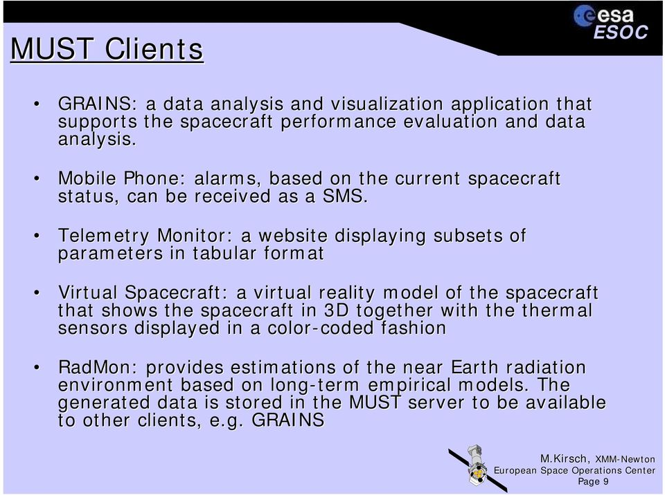 Telemetry Monitor: a website displaying subsets of parameters in tabular format Virtual Spacecraft: a virtual reality model of the spacecraft that shows the spacecraft in