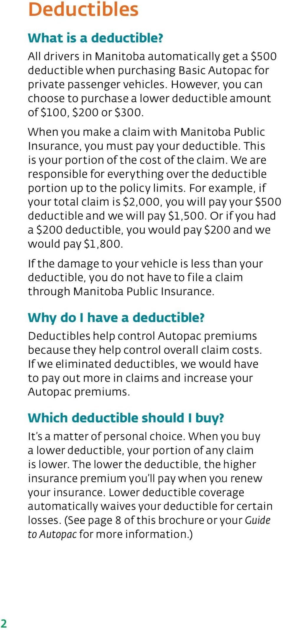 This is your portion of the cost of the claim. We are responsible for everything over the deductible portion up to the policy limits.
