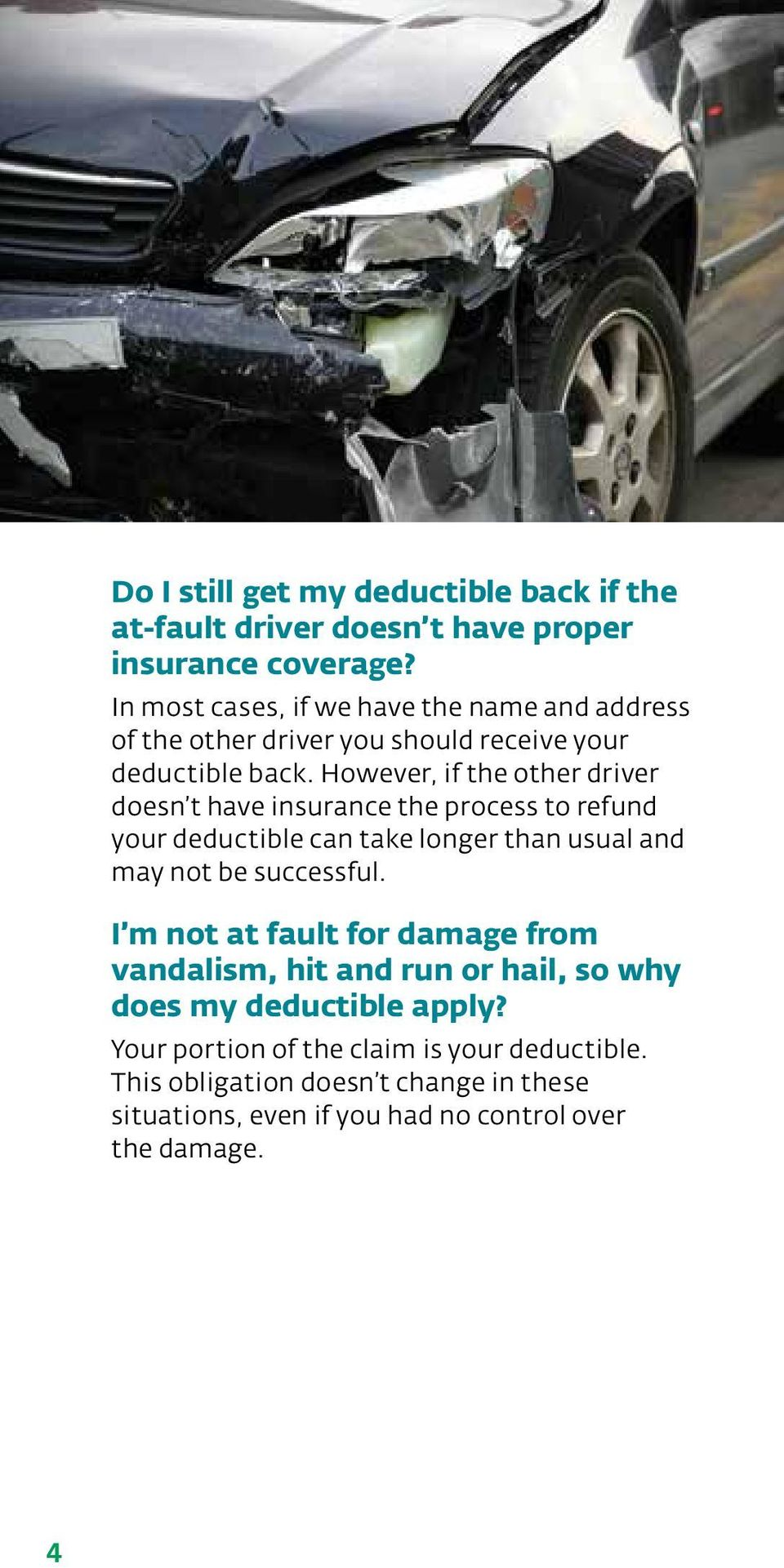 However, if the other driver doesn t have insurance the process to refund your deductible can take longer than usual and may not be successful.