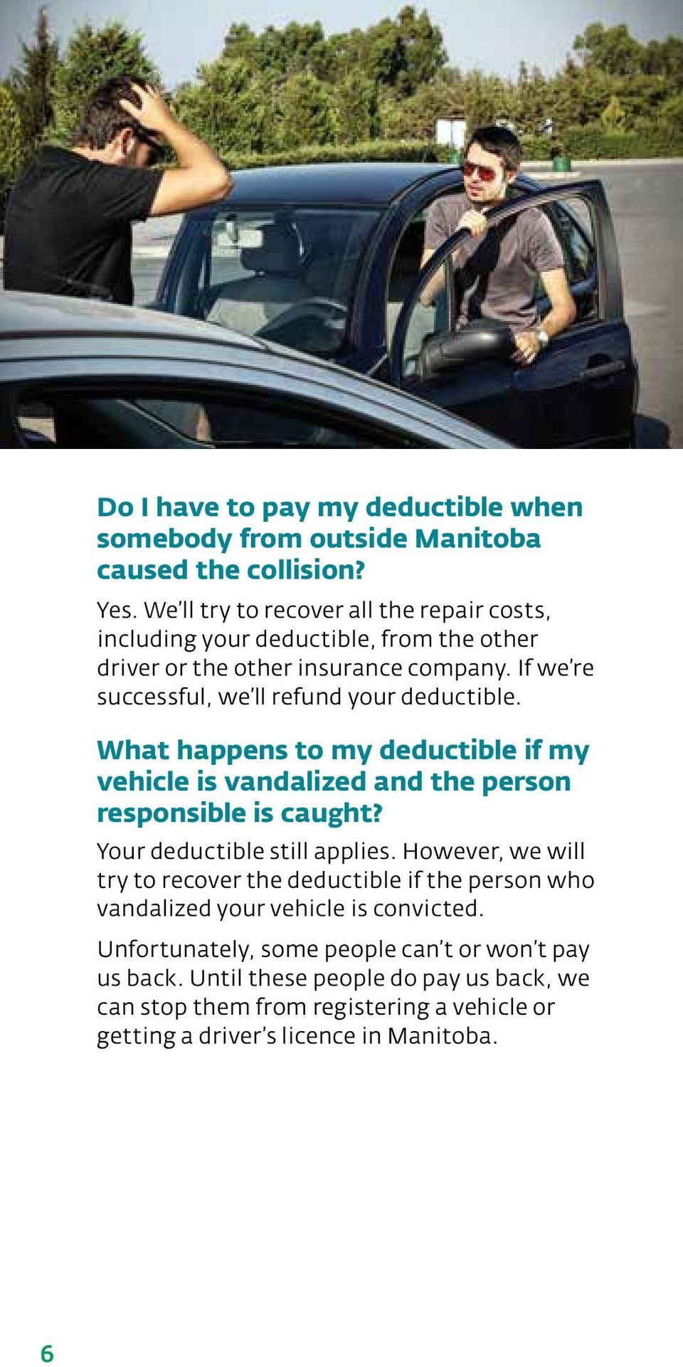 If we re successful, we ll refund your deductible. What happens to my deductible if my vehicle is vandalized and the person responsible is caught?