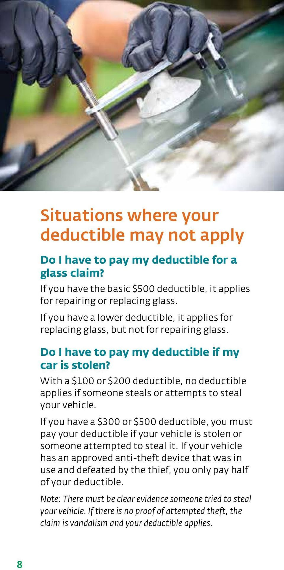 With a $100 or $200 deductible, no deductible applies if someone steals or attempts to steal your vehicle.