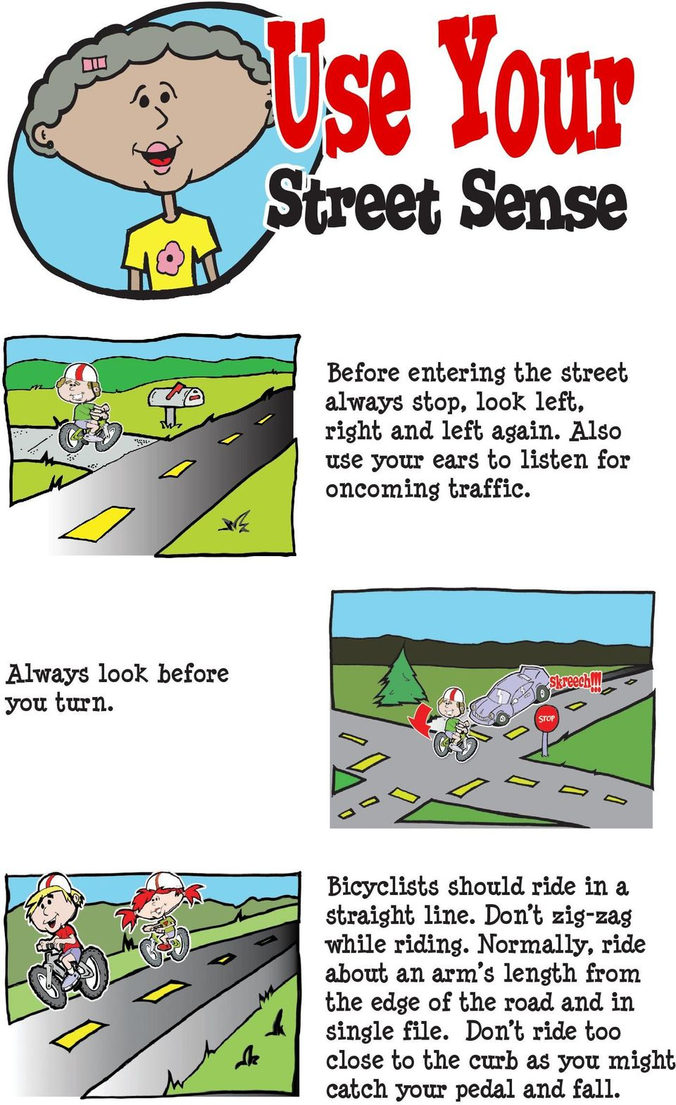 Bicyclists should ride in a straight line. Don t zig-zag while riding.