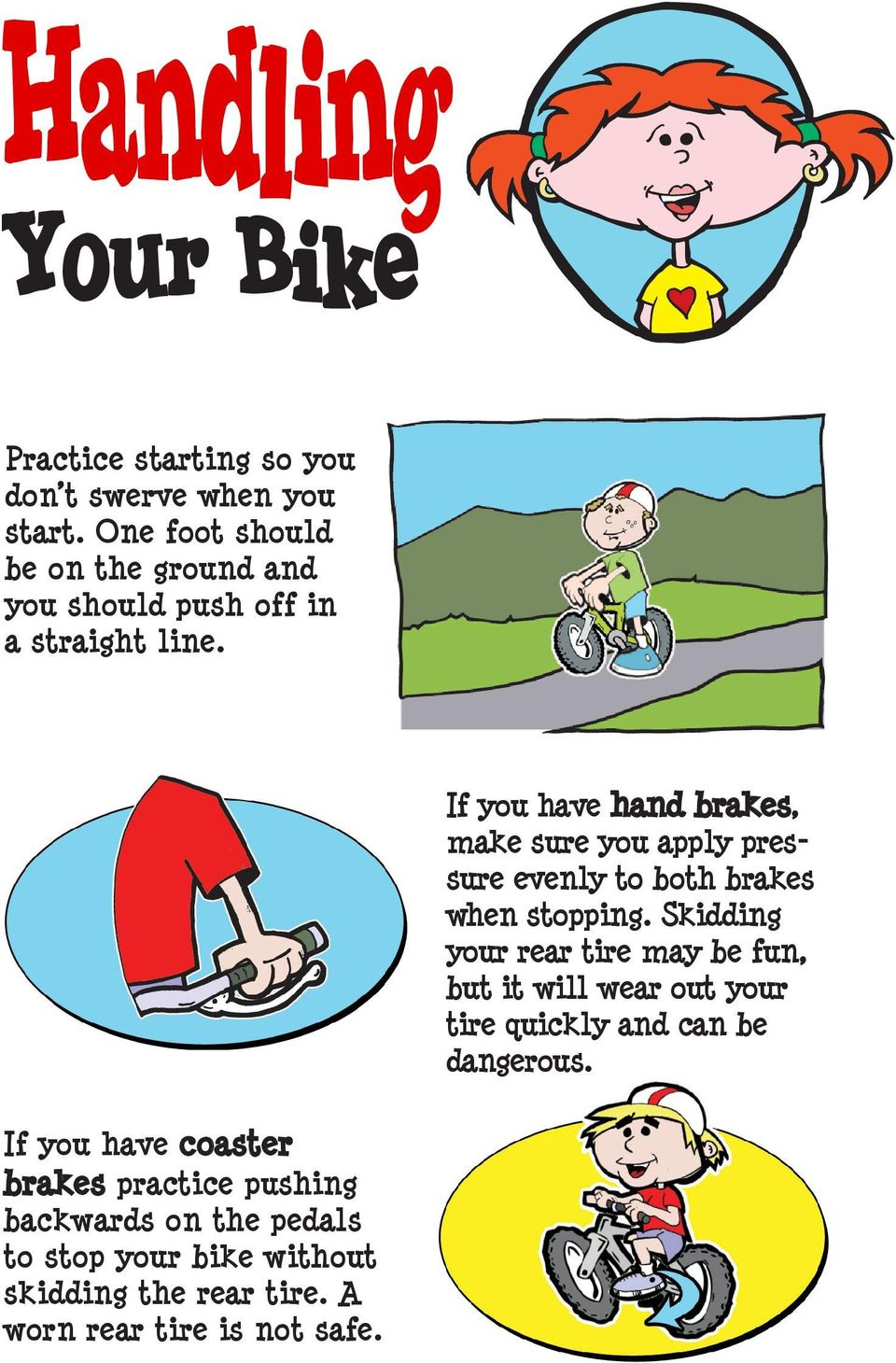 If you have coaster brakes practice pushing backwards on the pedals to stop your bike without skidding the rear tire.