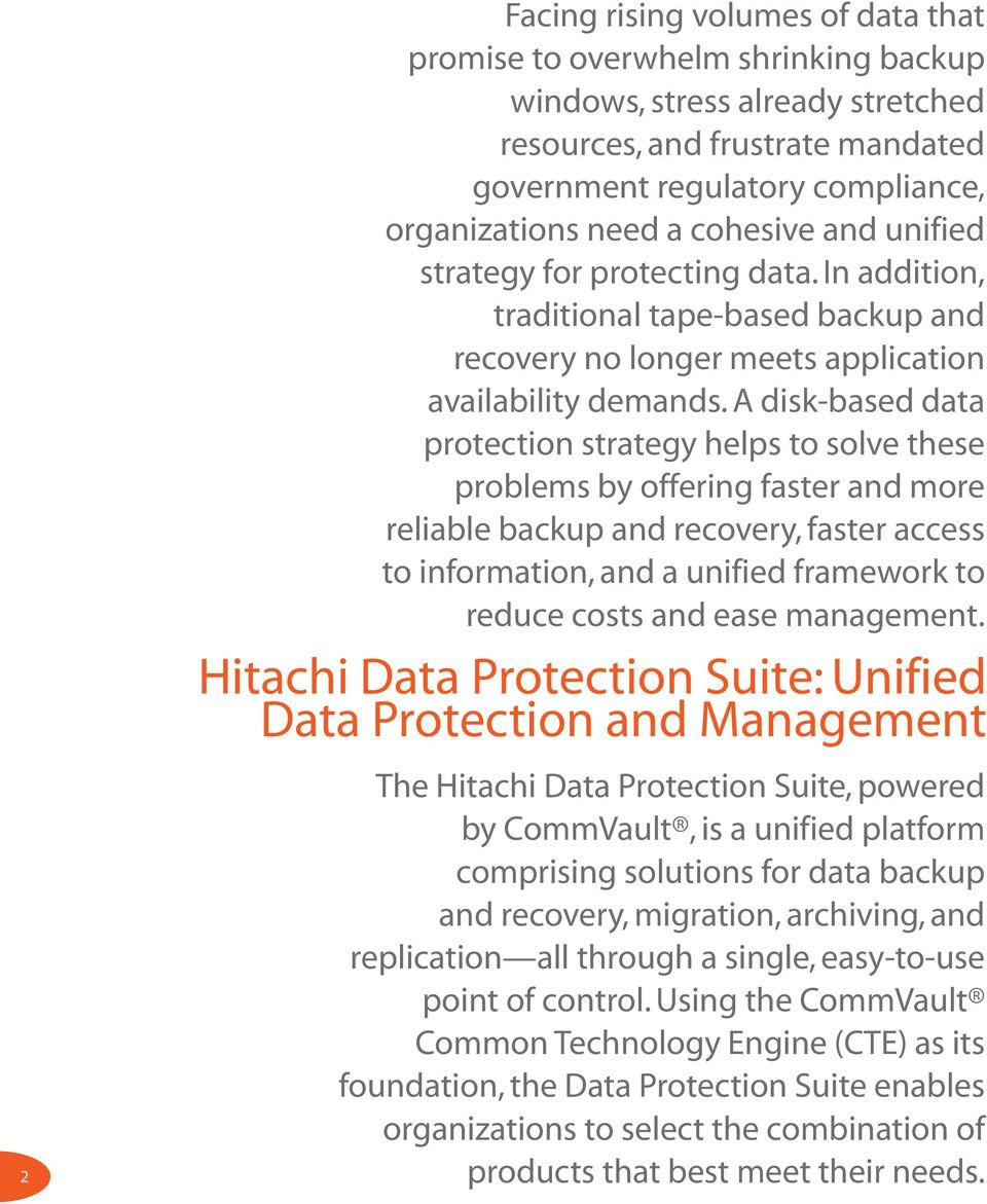 A disk-based data protection strategy helps to solve these problems by offering faster and more reliable backup and recovery, faster access to information, and a unified framework to reduce costs and