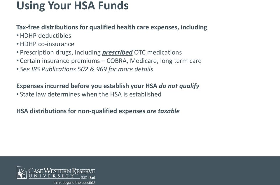 Medicare, long term care See IRS Publications 502 & 969 for more details Expenses incurred before you establish