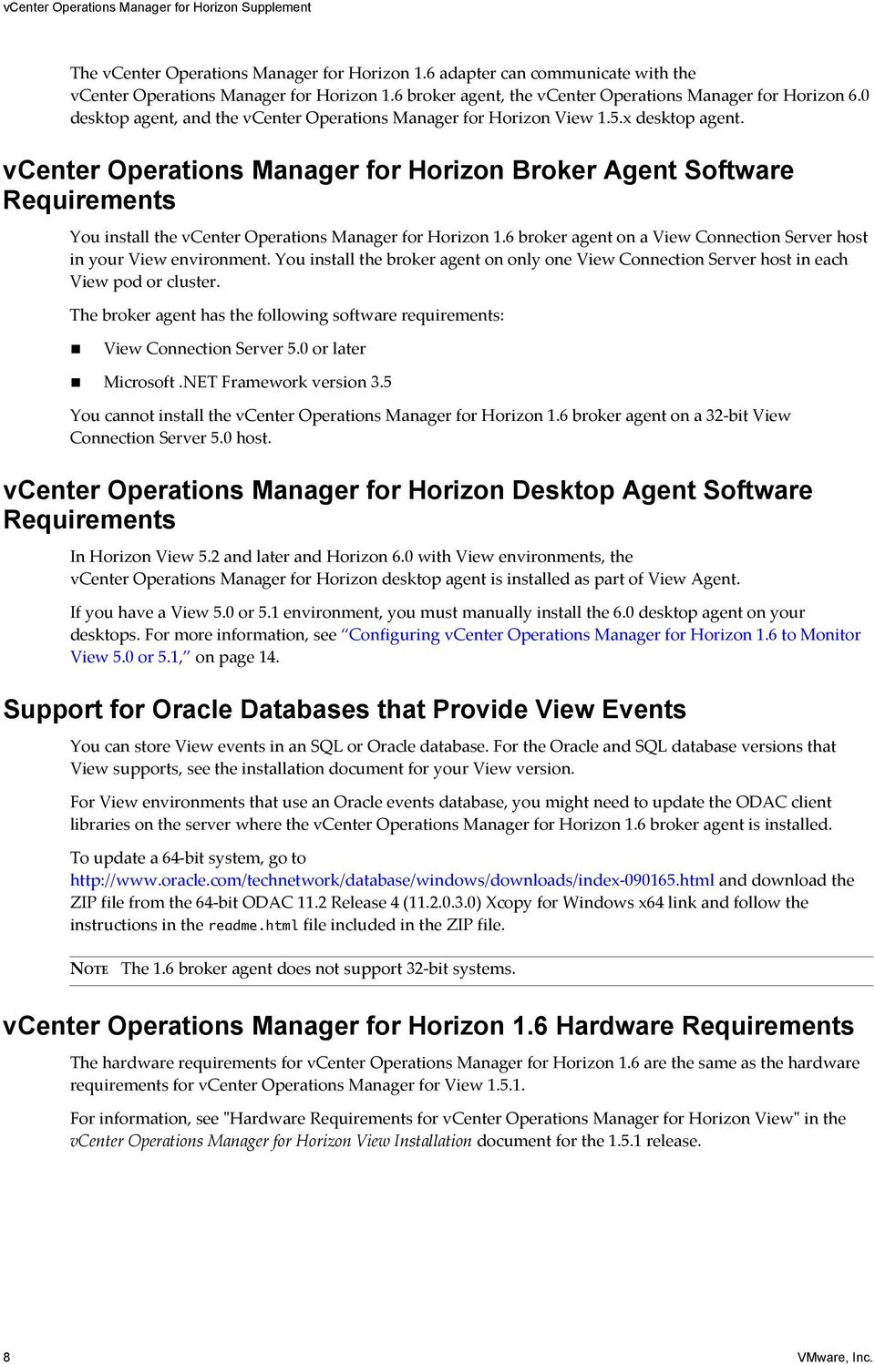 vcenter Operations Manager for Horizon Broker Agent Software Requirements You install the vcenter Operations Manager for Horizon 1.