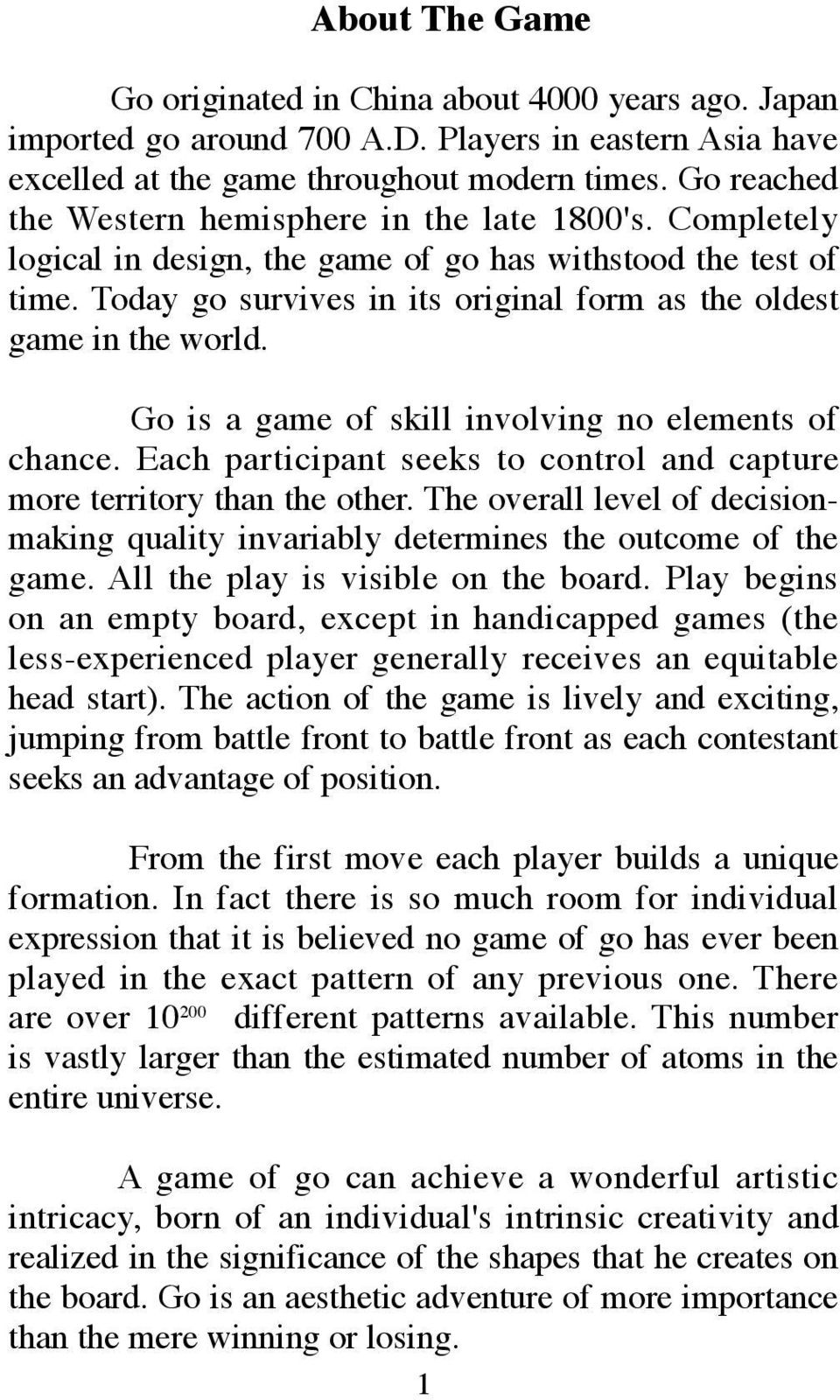 Today go survives in its original form as the oldest game in the world. Go is a game of skill involving no elements of chance.