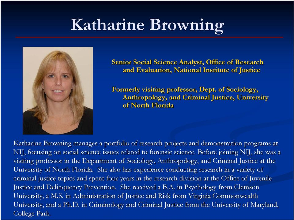 issues related to forensic science. ce. Before joining NIJ, she was a visiting professor in the Department of Sociology, Anthropology, and Criminal Justice at the University of North Florida.