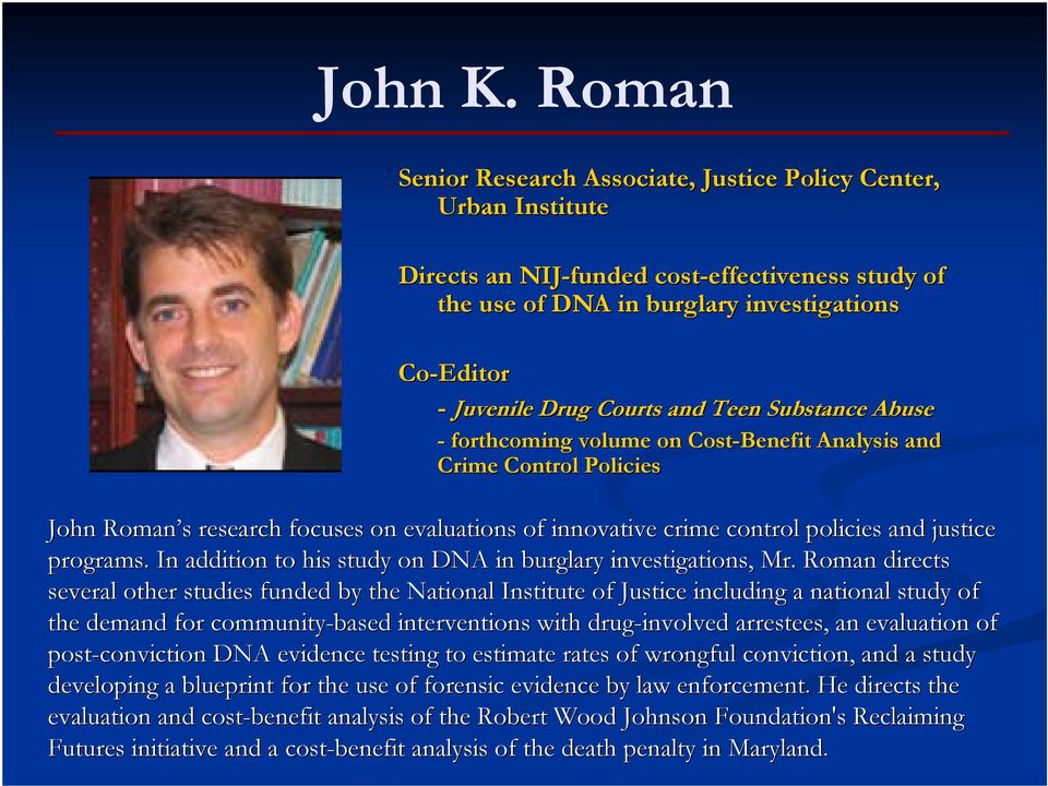 and Teen Substance Abuse - forthcoming volume on Cost-Benefit Analysis and Crime Control Policies John Roman s s research focuses on evaluations of innovative crime control policies and justice