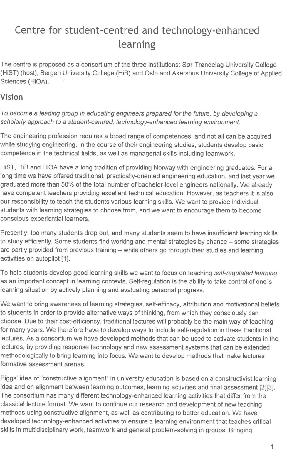 Vision To become a leading group in educating engineers prepared for the future, by developing a scholarly approach to a student-centred, technology-enhanced learning environment.