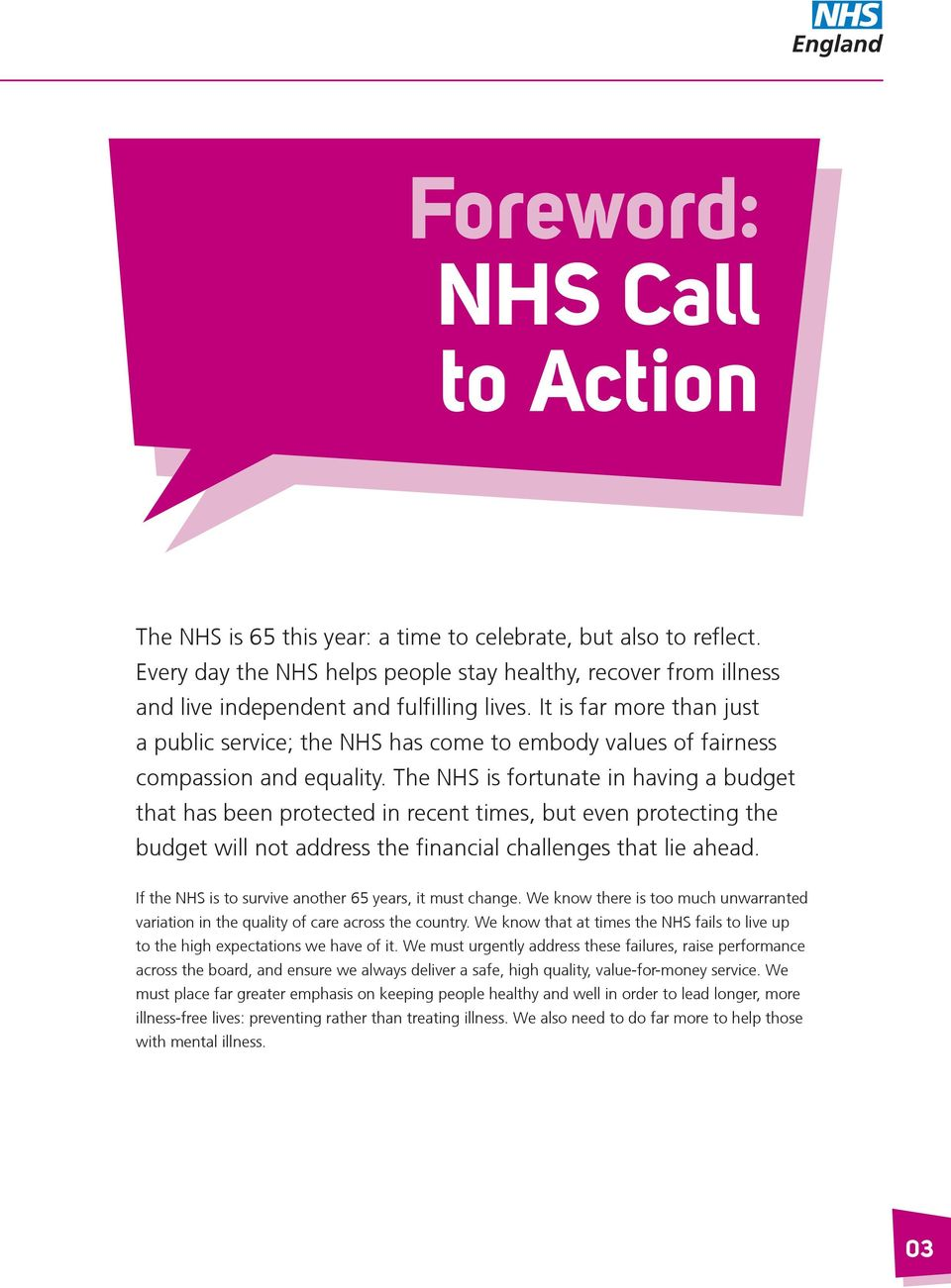 It is far more than just a public service; the NHS has come to embody values of fairness compassion and equality.