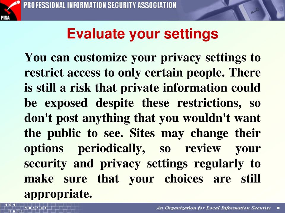 There is still a risk that private information could be exposed despite these restrictions, so don't