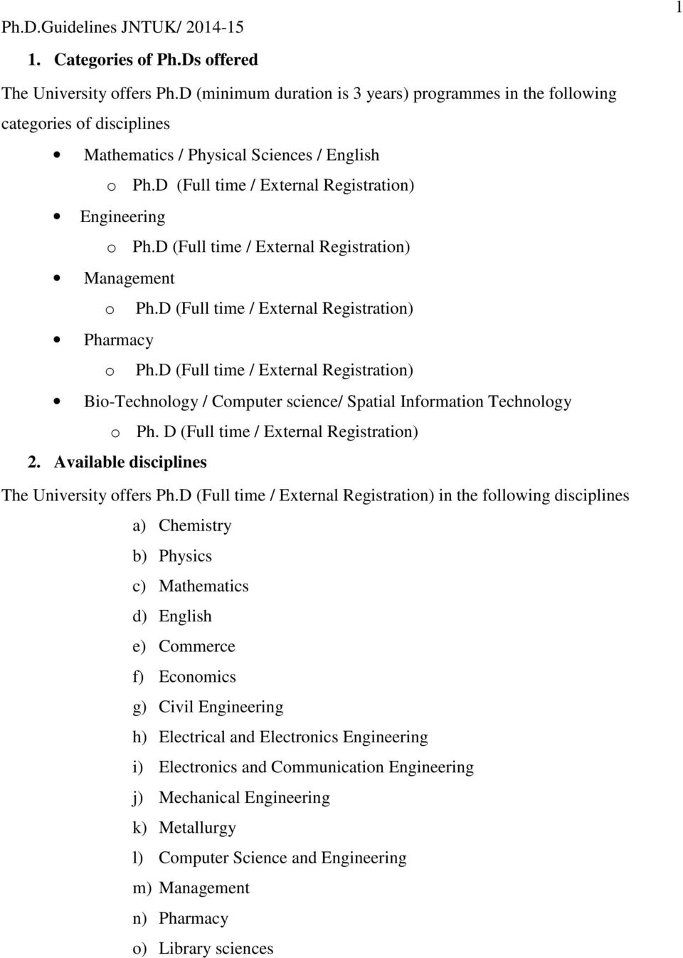 D (Full time / External Registration) Bio-Technology / Computer science/ Spatial Information Technology o Ph. D (Full time / External Registration) 2. Available disciplines The University offers Ph.