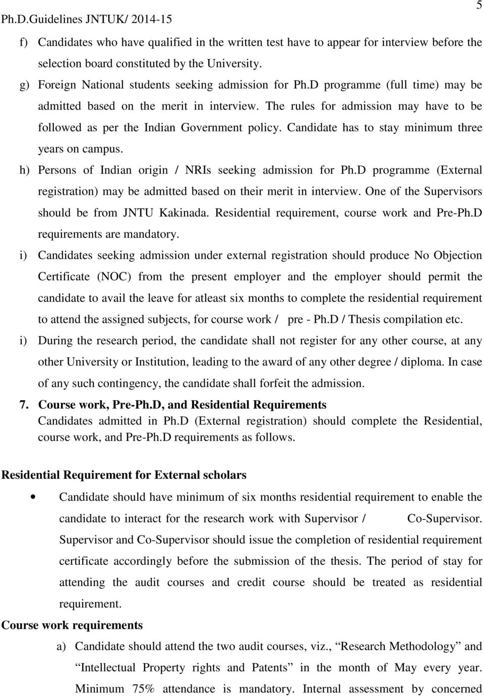 Candidate has to stay minimum three years on campus. h) Persons of Indian origin / NRIs seeking admission for Ph.D programme (External registration) may be admitted based on their merit in interview.