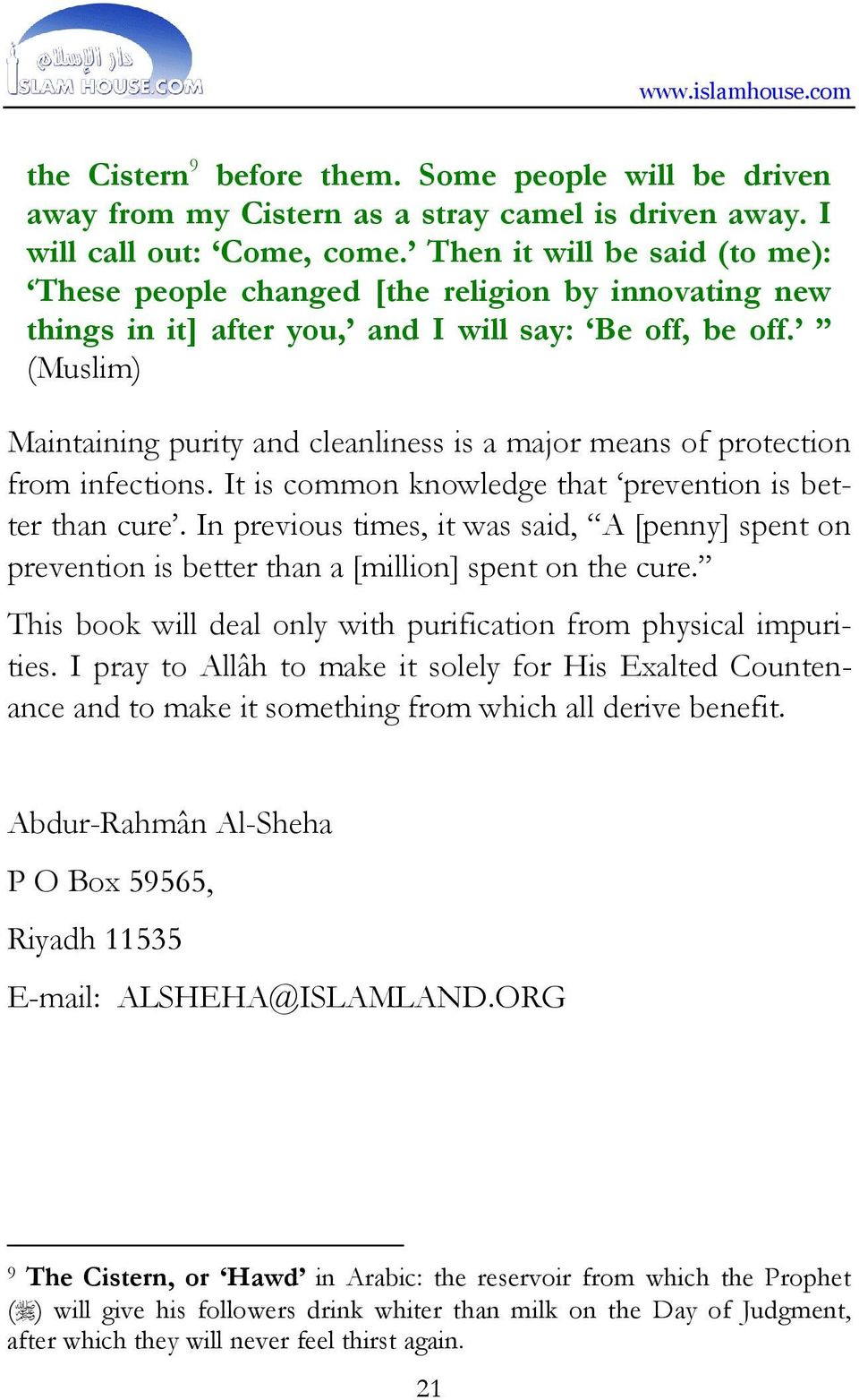 (Muslim) Maintaining purity and cleanliness is a major means of protection from infections. It is common knowledge that prevention is better than cure.