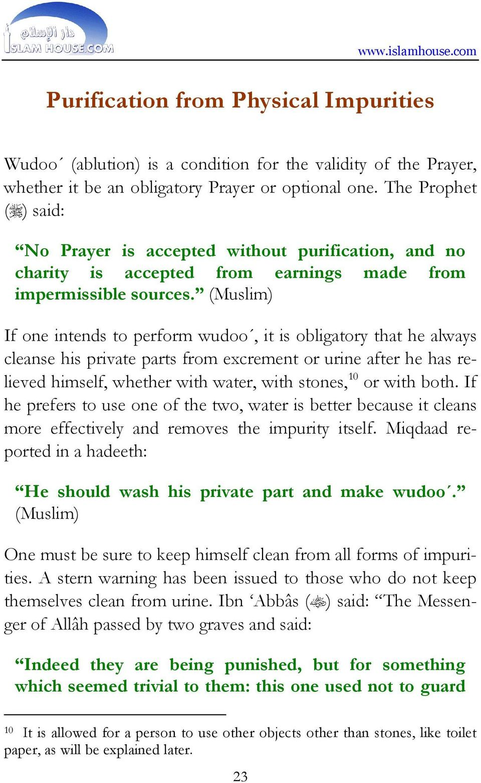 (Muslim) If one intends to perform wudoo, it is obligatory that he always cleanse his private parts from excrement or urine after he has relieved himself, whether with water, with stones, 10 or with