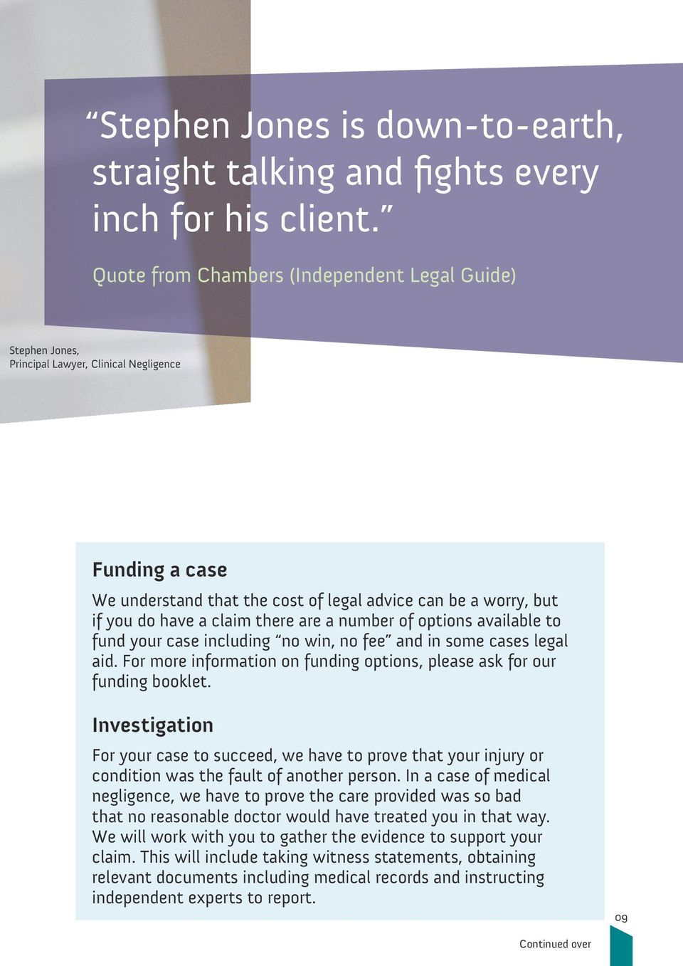 claim there are a number of options available to fund your case including no win, no fee and in some cases legal aid. For more information on funding options, please ask for our funding booklet.