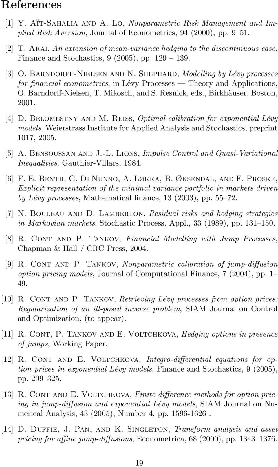 Shephard, Modelling by Lévy processes for financial econometrics, in Lévy Processes Theory and Applications, O. Barndorff-Nielsen, T. Mikosch, and S. esnick, eds., Birkhäuser, Boston, 21. [4] D.
