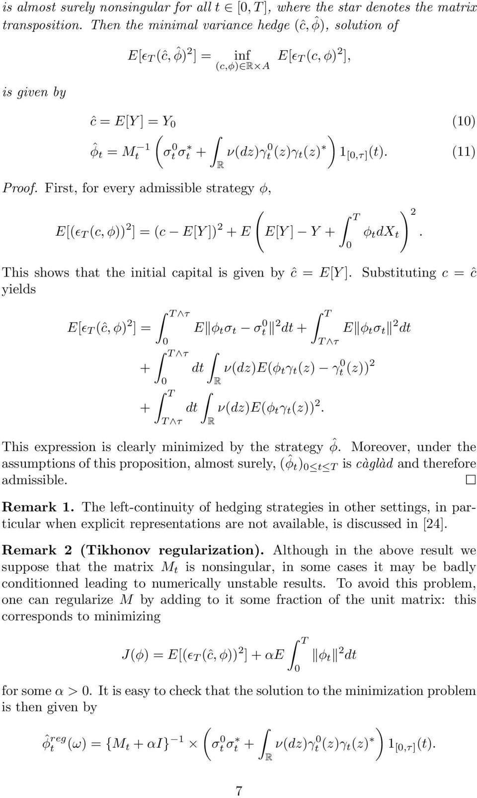 First, for every admissible strategy φ, ( E[(ɛ T (c, φ)) 2 ]=(c E[Y ]) 2 + E E[Y ] Y + T φ t dx t ) 2. This shows that the initial capital is given by ĉ = E[Y ].