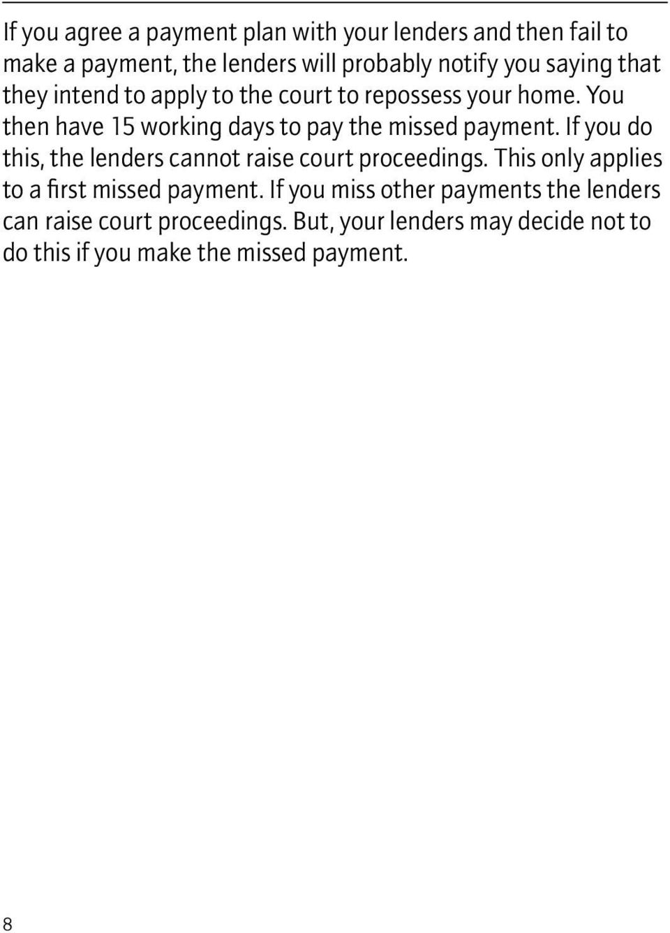 If you do this, the lenders cannot raise court proceedings. This only applies to a first missed payment.