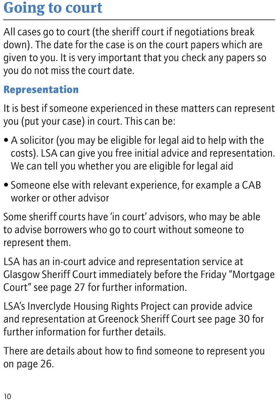 This can be: A solicitor (you may be eligible for legal aid to help with the costs). LSA can give you free initial advice and representation.