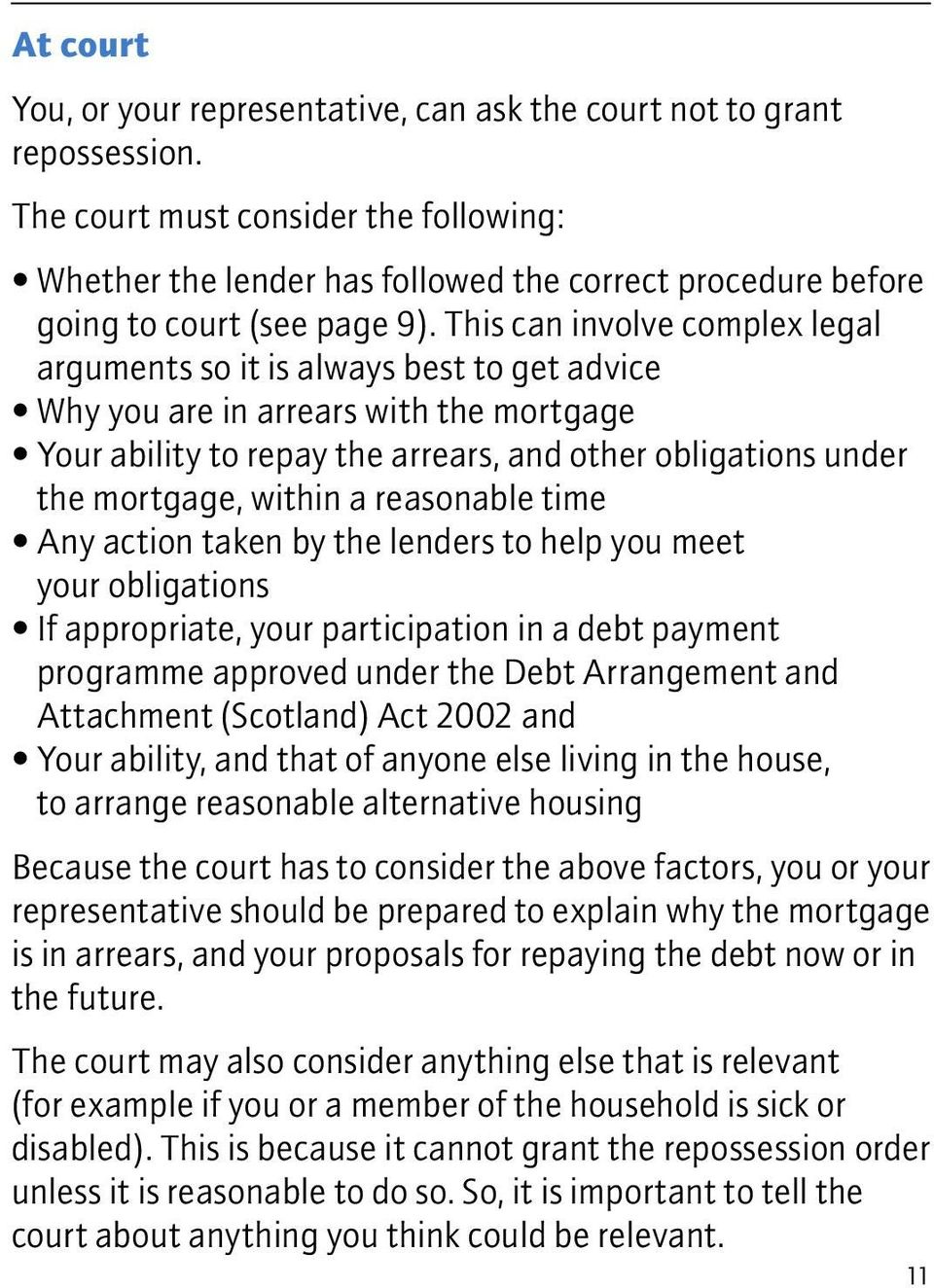 This can involve complex legal arguments so it is always best to get advice Why you are in arrears with the mortgage Your ability to repay the arrears, and other obligations under the mortgage,
