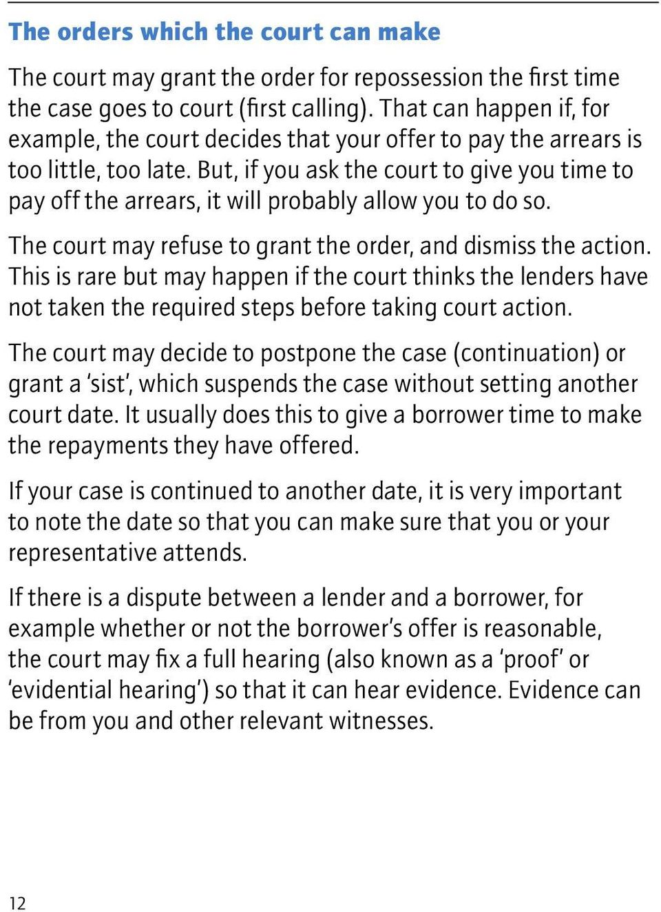 But, if you ask the court to give you time to pay off the arrears, it will probably allow you to do so. The court may refuse to grant the order, and dismiss the action.