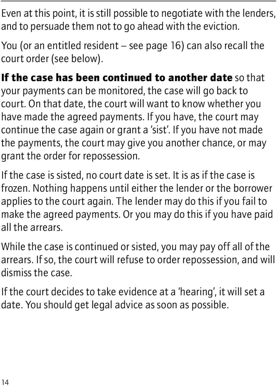 If the case has been continued to another date so that your payments can be monitored, the case will go back to court.