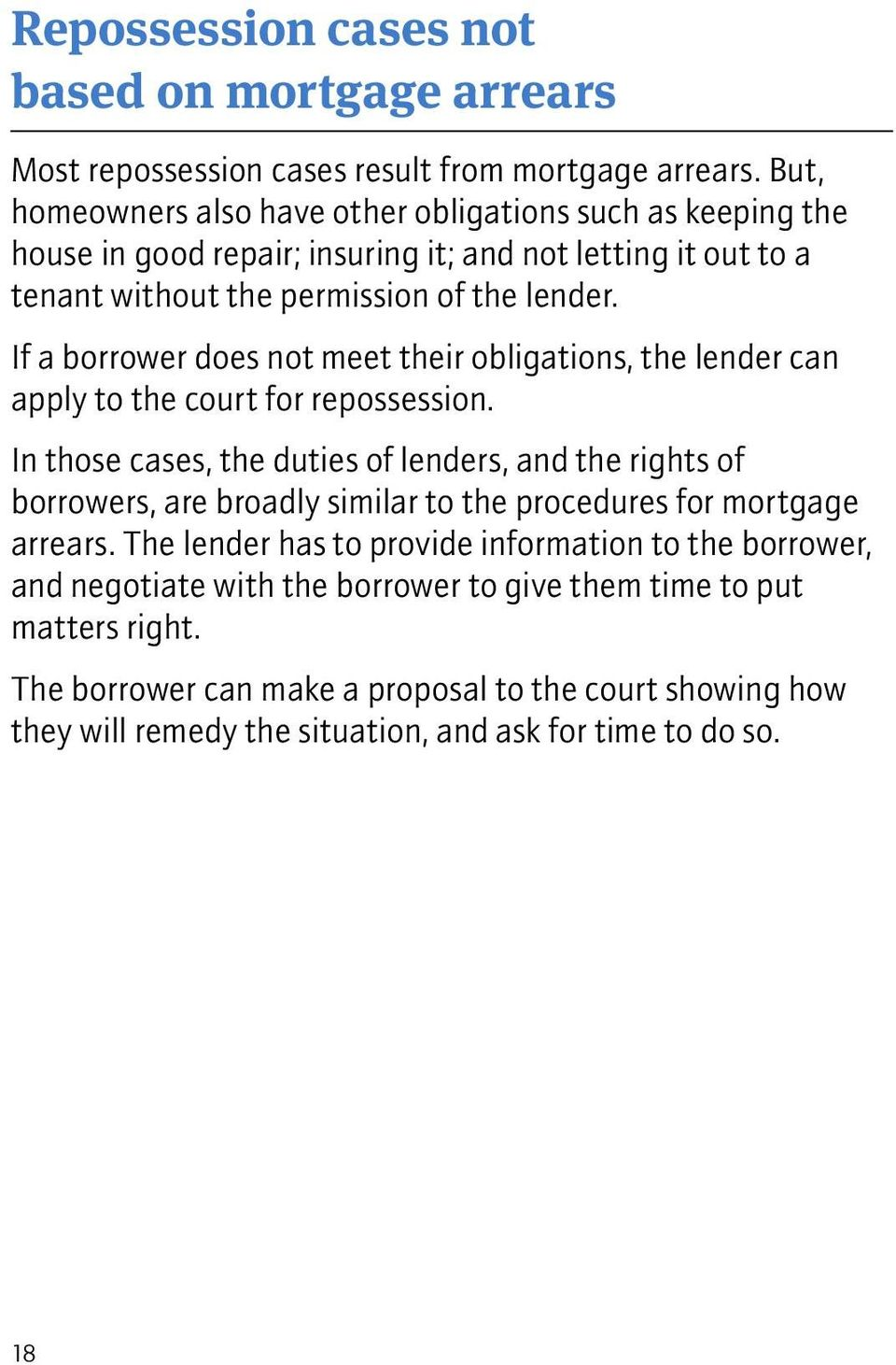 If a borrower does not meet their obligations, the lender can apply to the court for repossession.