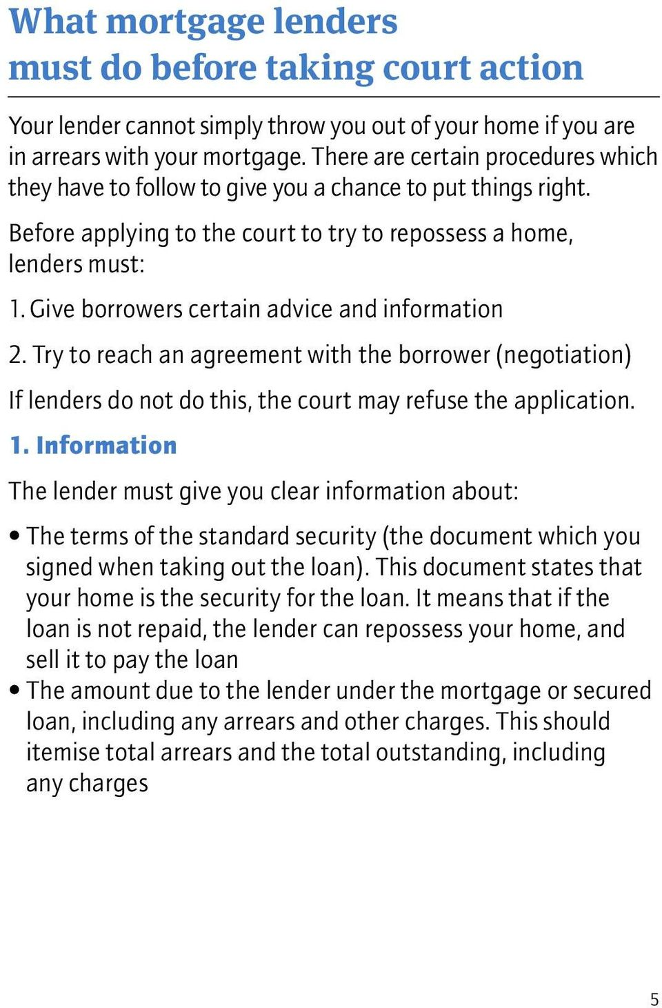 Give borrowers certain advice and information 2. Try to reach an agreement with the borrower (negotiation) If lenders do not do this, the court may refuse the application. 1.