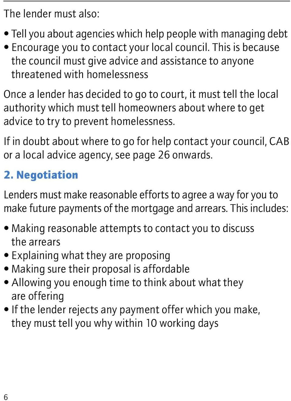 homeowners about where to get advice to try to prevent homelessness. If in doubt about where to go for help contact your council, CAB or a local advice agency, see page 26