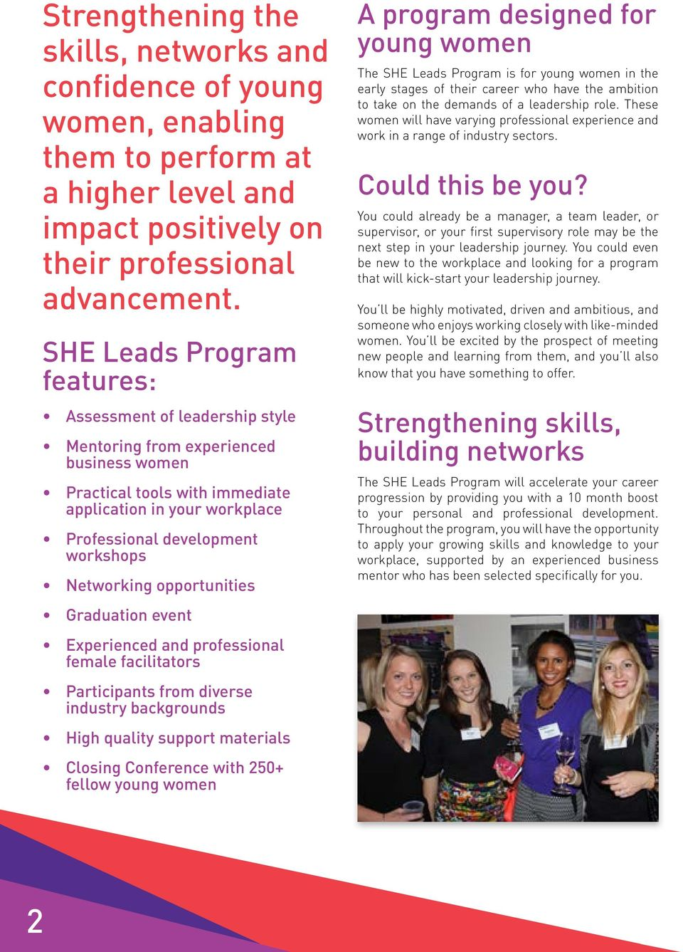 Networking opportunities Graduation event Experienced and professional female facilitators Participants from diverse industry backgrounds High quality support materials Closing Conference with 250+