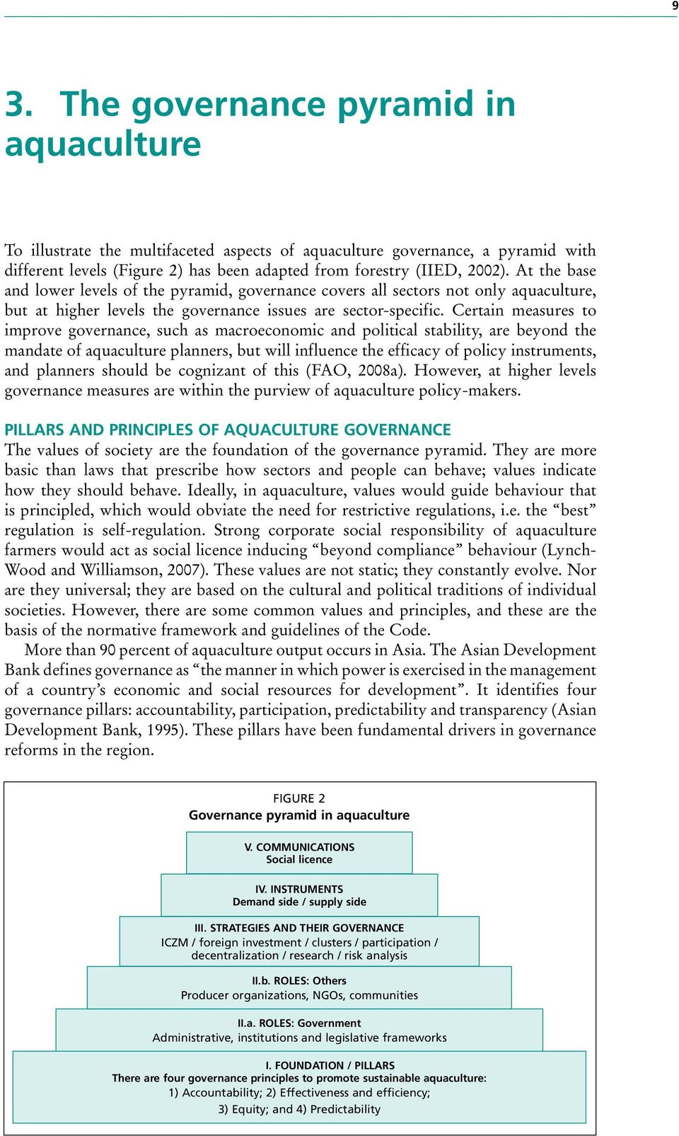 Certain measures to improve governance, such as macroeconomic and political stability, are beyond the mandate of aquaculture planners, but will influence the efficacy of policy instruments, and